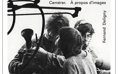 Note de lecture :  « Camérer. À propos d'images » de Fernand Deligny